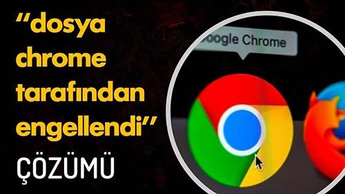 Google Chrome Dosyayı İndirmeyi Engelledi [ÇÖZÜM]
